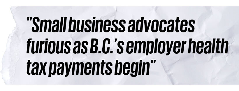 """Small business advocates furious as B.C.'s employer health tax payments begin."""
